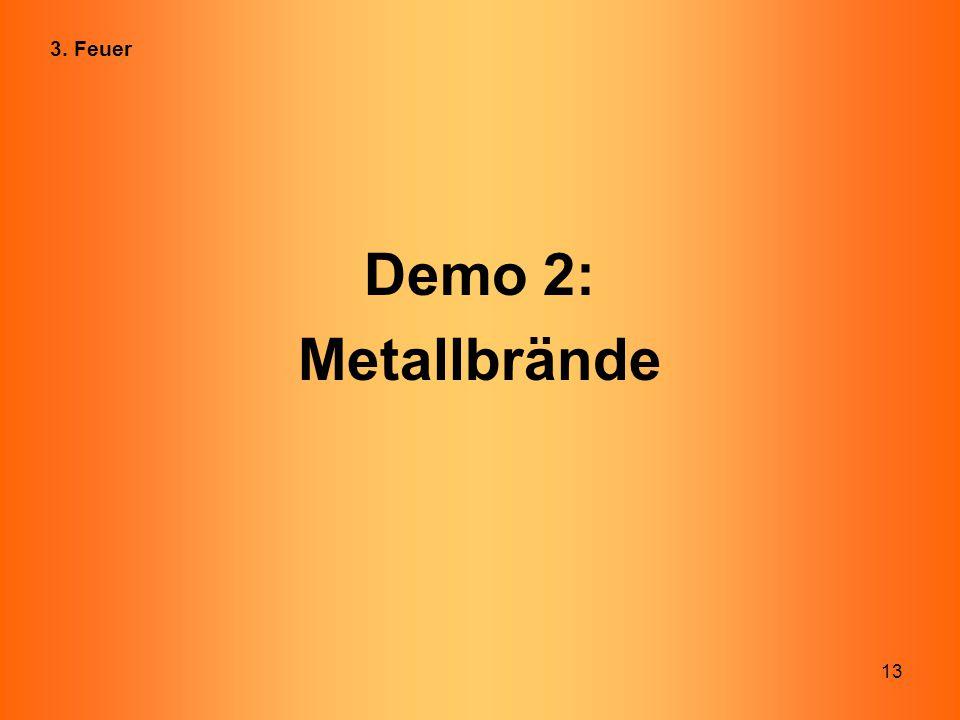 13 Demo 2: Metallbrände 3. Feuer