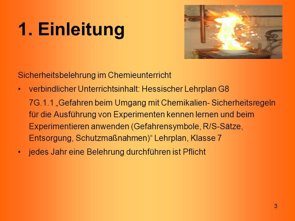 """3 1. Einleitung Sicherheitsbelehrung im Chemieunterricht verbindlicher Unterrichtsinhalt: Hessischer Lehrplan G8 7G.1.1 """"Gefahren beim Umgang mit Chem"""
