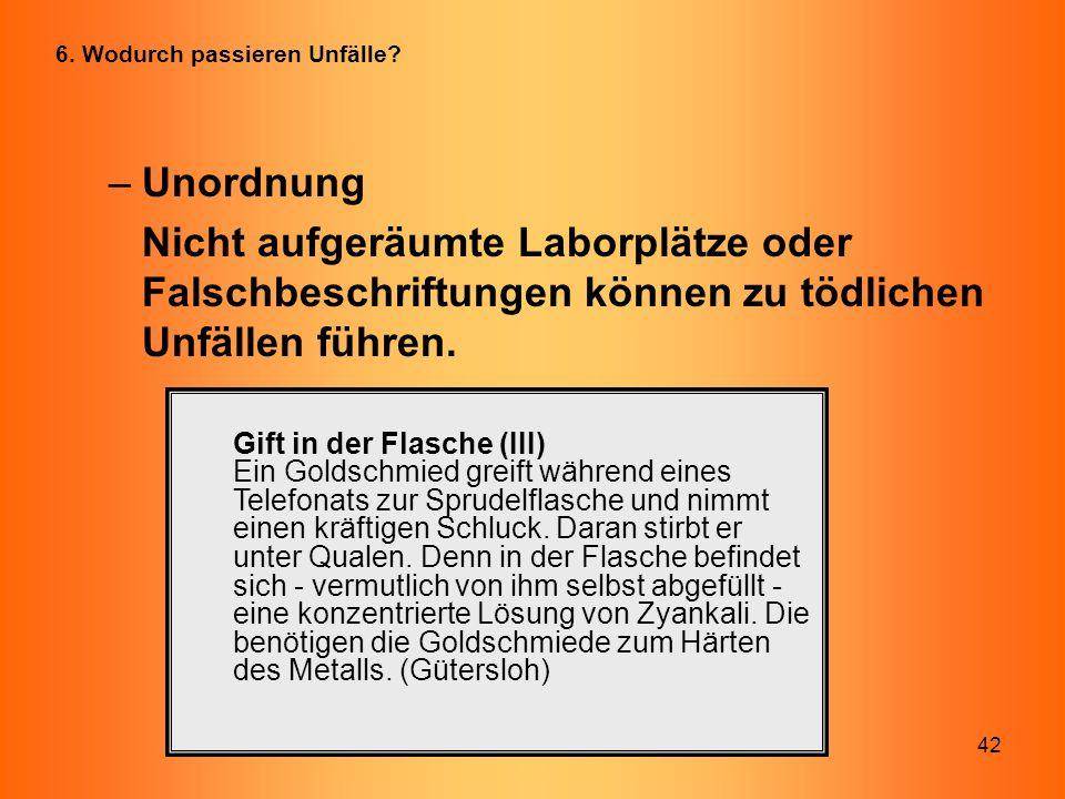 42 –Unordnung Nicht aufgeräumte Laborplätze oder Falschbeschriftungen können zu tödlichen Unfällen führen. Gift in der Flasche (III) Ein Goldschmied g