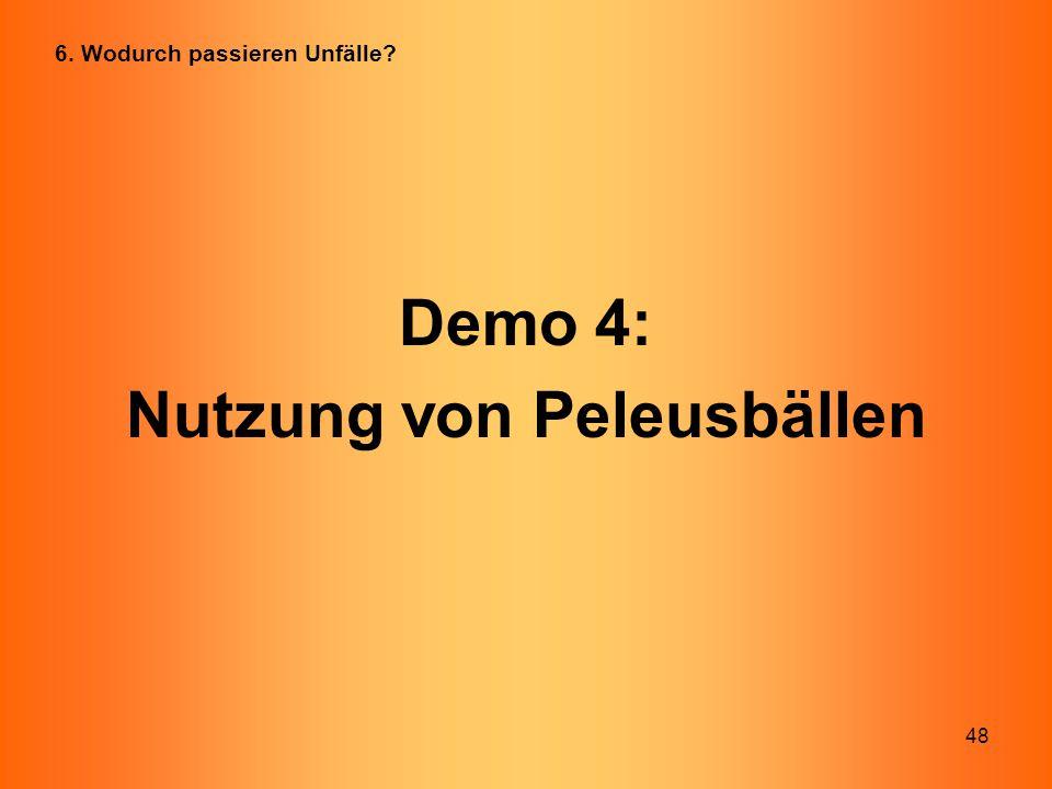 48 Demo 4: Nutzung von Peleusbällen 6. Wodurch passieren Unfälle?