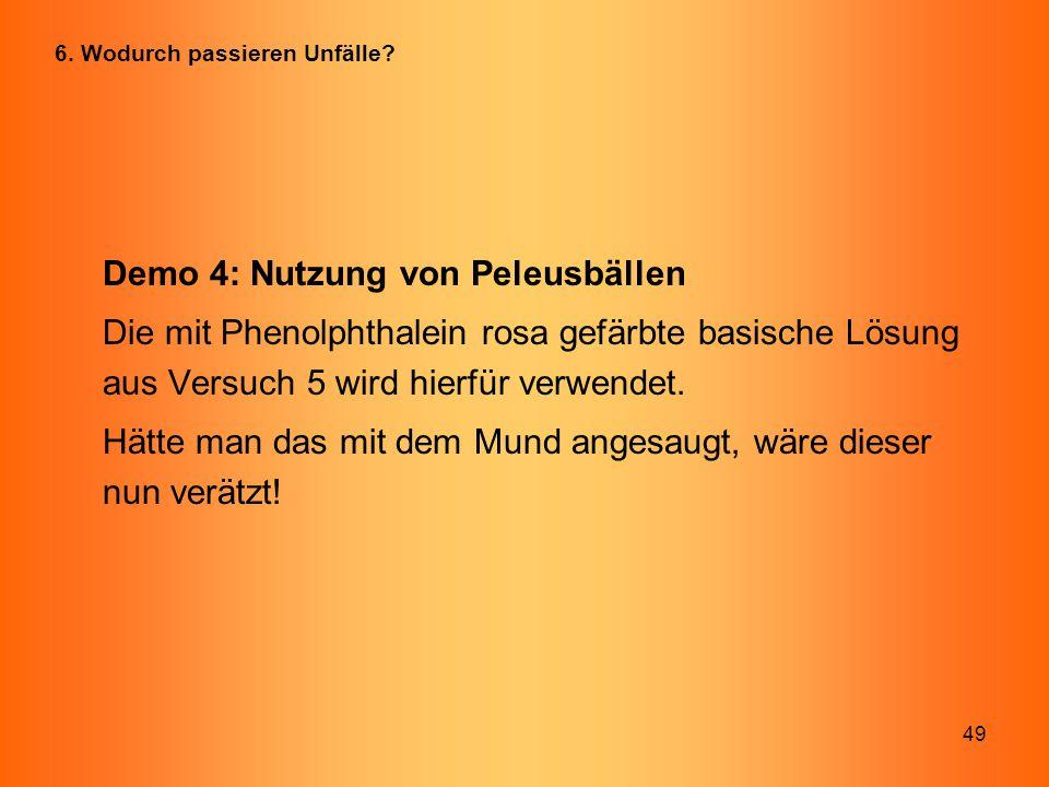 49 Demo 4: Nutzung von Peleusbällen Die mit Phenolphthalein rosa gefärbte basische Lösung aus Versuch 5 wird hierfür verwendet. Hätte man das mit dem