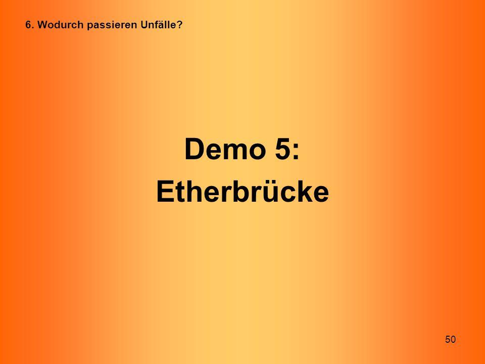 50 Demo 5: Etherbrücke 6. Wodurch passieren Unfälle?