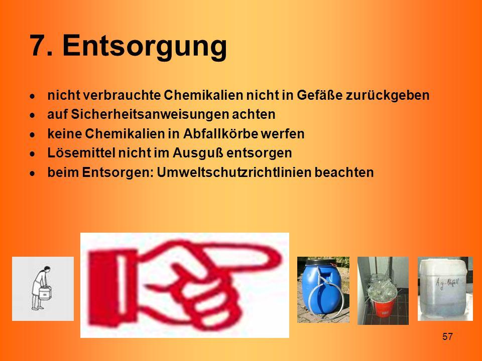 57  nicht verbrauchte Chemikalien nicht in Gefäße zurückgeben  auf Sicherheitsanweisungen achten  keine Chemikalien in Abfallkörbe werfen  Lösemit