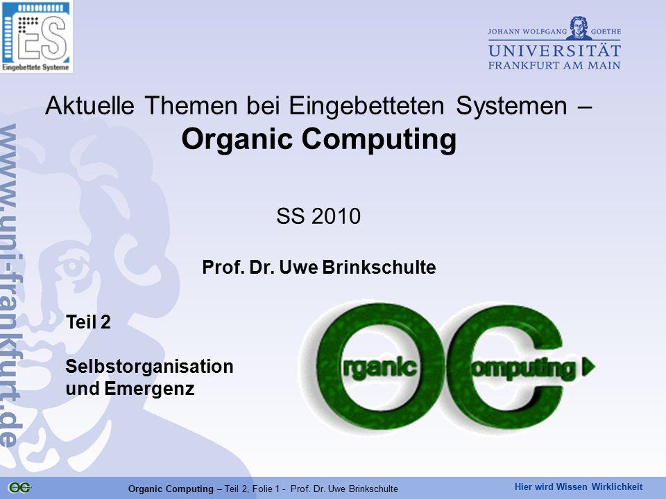 Hier wird Wissen Wirklichkeit Organic Computing – Teil 2, Folie 1 - Prof. Dr. Uwe Brinkschulte Teil 2 Selbstorganisation und Emergenz Aktuelle Themen