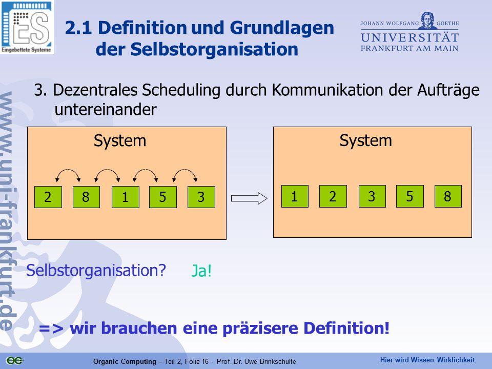 Hier wird Wissen Wirklichkeit Organic Computing – Teil 2, Folie 16 - Prof. Dr. Uwe Brinkschulte 3. Dezentrales Scheduling durch Kommunikation der Auft