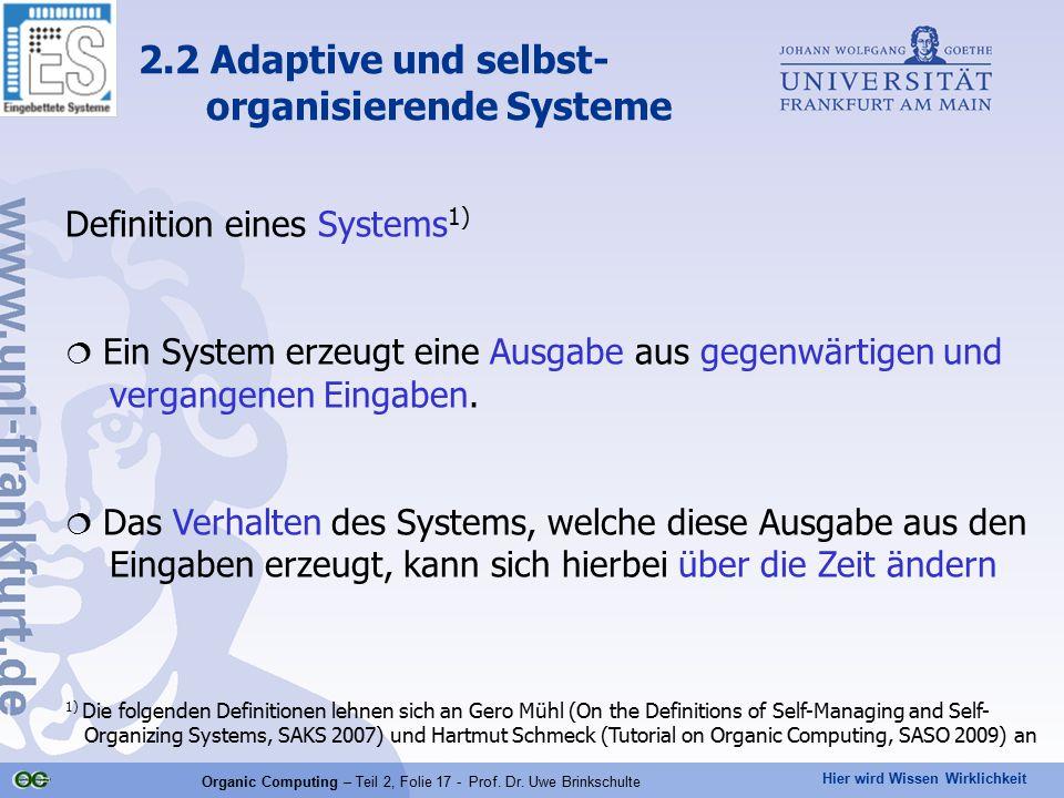 Hier wird Wissen Wirklichkeit Organic Computing – Teil 2, Folie 17 - Prof. Dr. Uwe Brinkschulte Definition eines Systems 1)  Ein System erzeugt eine