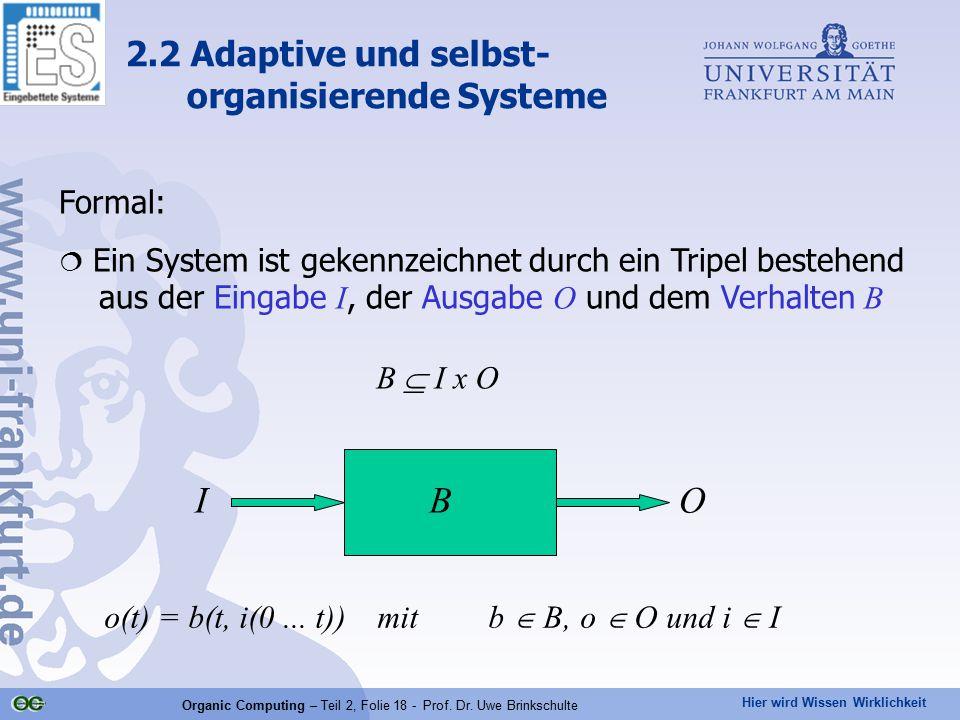 Hier wird Wissen Wirklichkeit Organic Computing – Teil 2, Folie 18 - Prof. Dr. Uwe Brinkschulte Formal:  Ein System ist gekennzeichnet durch ein Trip