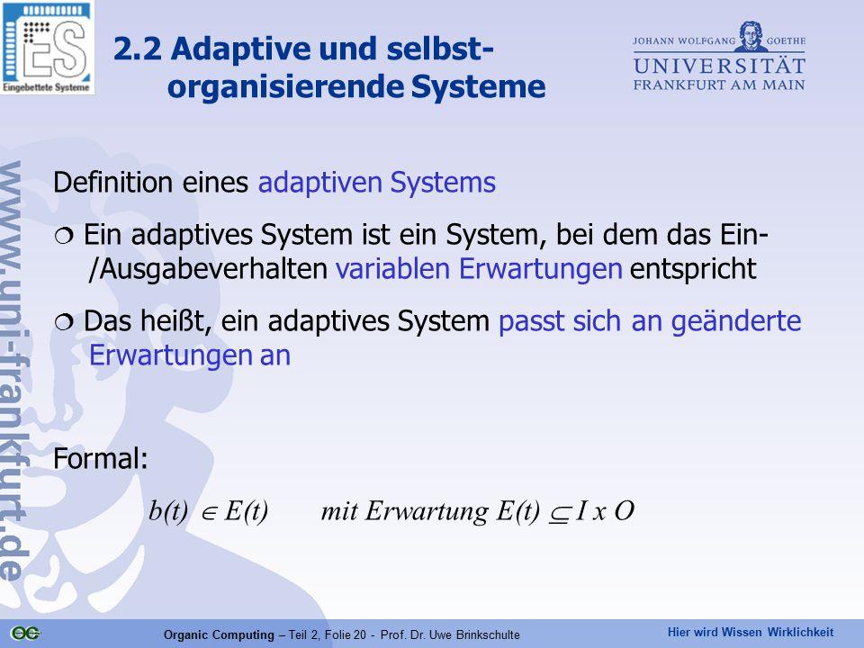 Hier wird Wissen Wirklichkeit Organic Computing – Teil 2, Folie 20 - Prof. Dr. Uwe Brinkschulte Definition eines adaptiven Systems  Ein adaptives Sys