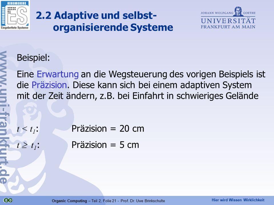 Hier wird Wissen Wirklichkeit Organic Computing – Teil 2, Folie 21 - Prof. Dr. Uwe Brinkschulte Beispiel: Eine Erwartung an die Wegsteuerung des vorig