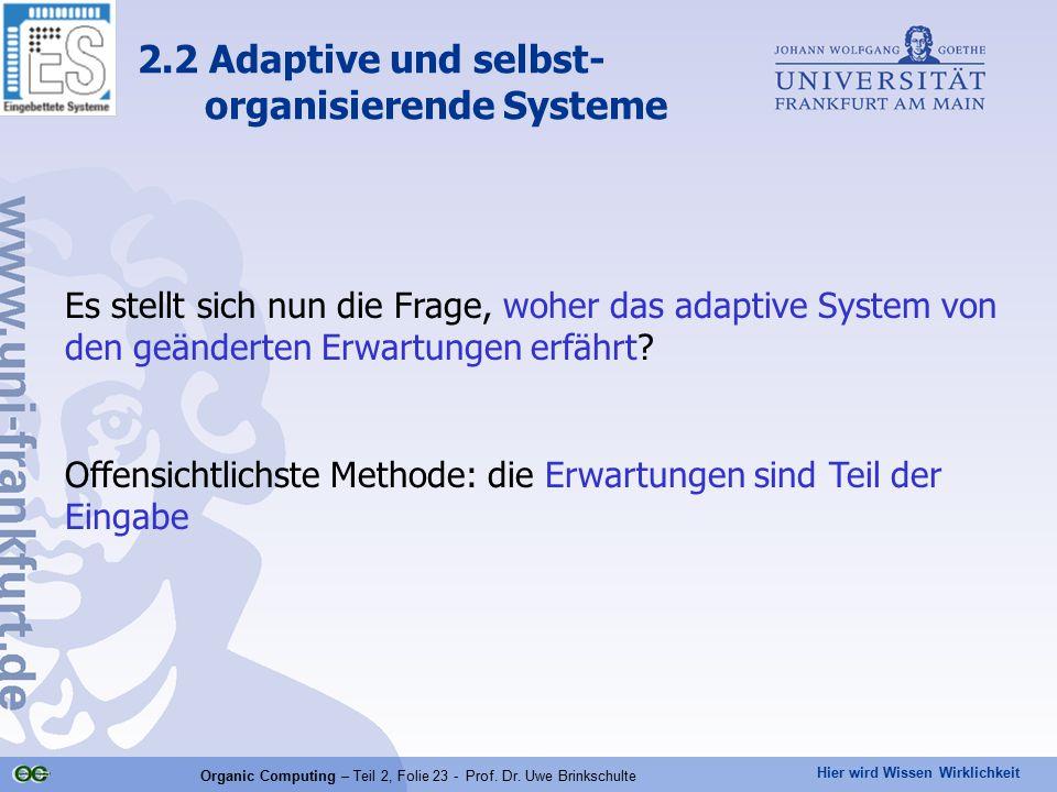Hier wird Wissen Wirklichkeit Organic Computing – Teil 2, Folie 23 - Prof. Dr. Uwe Brinkschulte Es stellt sich nun die Frage, woher das adaptive Syste