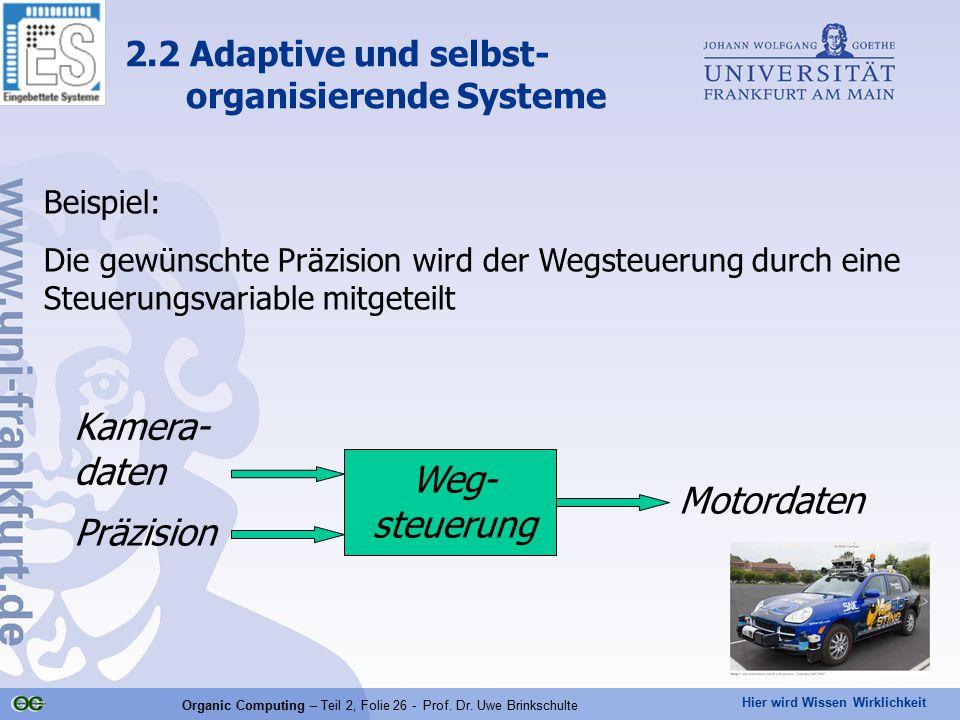 Hier wird Wissen Wirklichkeit Organic Computing – Teil 2, Folie 26 - Prof. Dr. Uwe Brinkschulte Beispiel: Die gewünschte Präzision wird der Wegsteueru