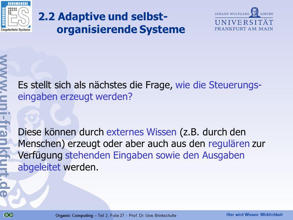 Hier wird Wissen Wirklichkeit Organic Computing – Teil 2, Folie 27 - Prof. Dr. Uwe Brinkschulte Es stellt sich als nächstes die Frage, wie die Steueru