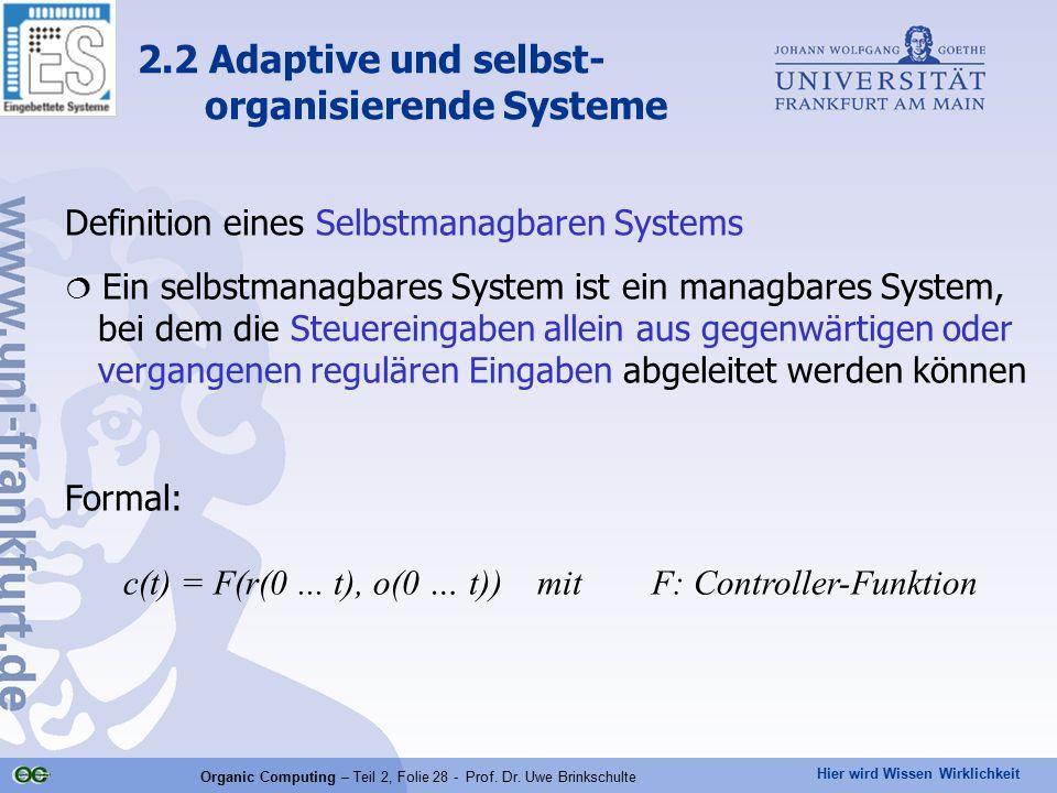 Hier wird Wissen Wirklichkeit Organic Computing – Teil 2, Folie 28 - Prof. Dr. Uwe Brinkschulte Definition eines Selbstmanagbaren Systems  Ein selbst