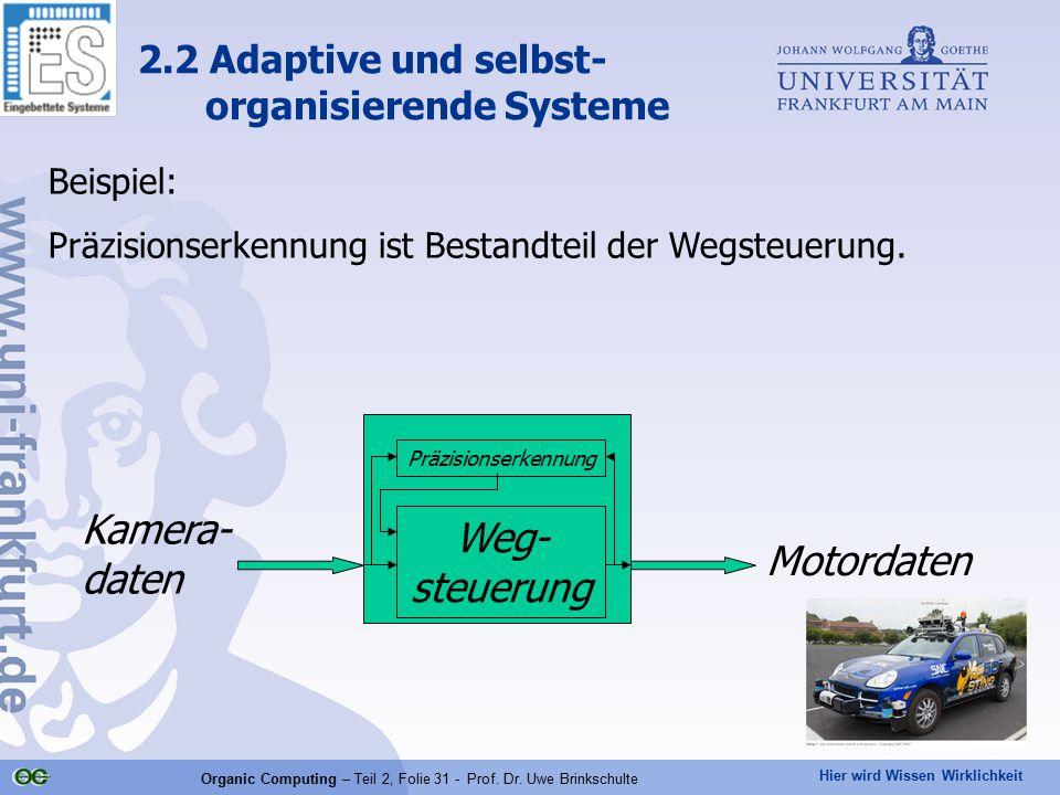 Hier wird Wissen Wirklichkeit Organic Computing – Teil 2, Folie 31 - Prof. Dr. Uwe Brinkschulte Beispiel: Präzisionserkennung ist Bestandteil der Wegs