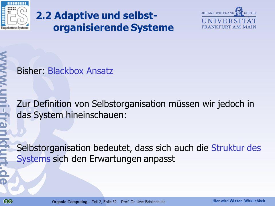 Hier wird Wissen Wirklichkeit Organic Computing – Teil 2, Folie 32 - Prof. Dr. Uwe Brinkschulte Bisher: Blackbox Ansatz Zur Definition von Selbstorgan