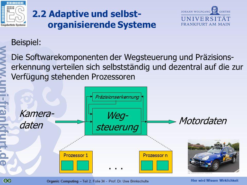 Hier wird Wissen Wirklichkeit Organic Computing – Teil 2, Folie 34 - Prof. Dr. Uwe Brinkschulte Beispiel: Die Softwarekomponenten der Wegsteuerung und