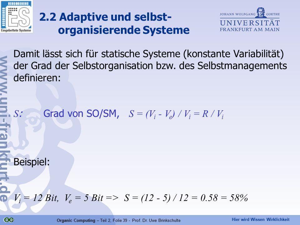 Hier wird Wissen Wirklichkeit Organic Computing – Teil 2, Folie 39 - Prof. Dr. Uwe Brinkschulte Damit lässt sich für statische Systeme (konstante Vari