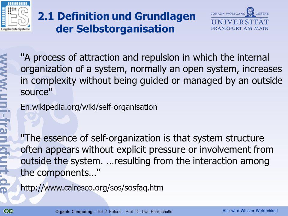 Hier wird Wissen Wirklichkeit Organic Computing – Teil 2, Folie 4 - Prof. Dr. Uwe Brinkschulte 2.1 Definition und Grundlagen der Selbstorganisation