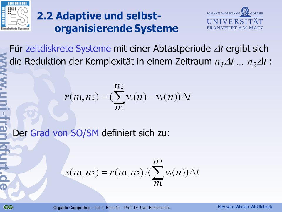 Hier wird Wissen Wirklichkeit Organic Computing – Teil 2, Folie 42 - Prof. Dr. Uwe Brinkschulte Für zeitdiskrete Systeme mit einer Abtastperiode  t e