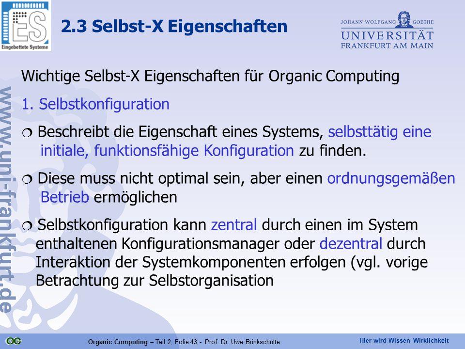 Hier wird Wissen Wirklichkeit Organic Computing – Teil 2, Folie 43 - Prof. Dr. Uwe Brinkschulte Wichtige Selbst-X Eigenschaften für Organic Computing