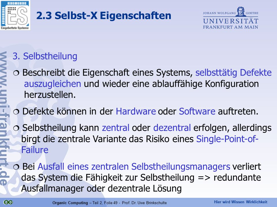 Hier wird Wissen Wirklichkeit Organic Computing – Teil 2, Folie 49 - Prof. Dr. Uwe Brinkschulte 3. Selbstheilung  Beschreibt die Eigenschaft eines Sy