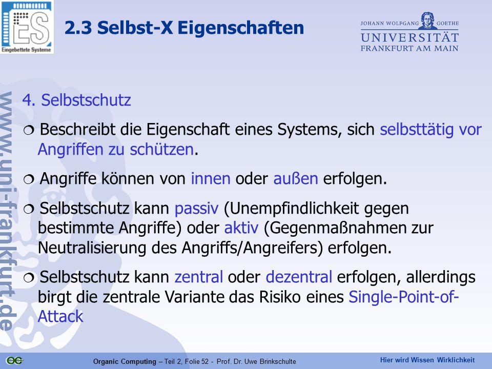 Hier wird Wissen Wirklichkeit Organic Computing – Teil 2, Folie 52 - Prof. Dr. Uwe Brinkschulte 4. Selbstschutz  Beschreibt die Eigenschaft eines Sys
