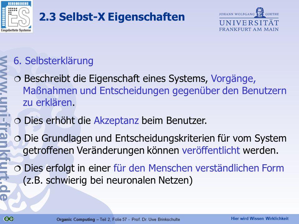 Hier wird Wissen Wirklichkeit Organic Computing – Teil 2, Folie 57 - Prof. Dr. Uwe Brinkschulte 6. Selbsterklärung  Beschreibt die Eigenschaft eines