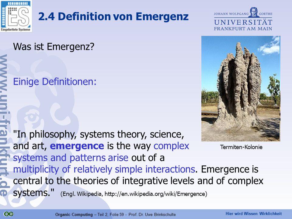 Hier wird Wissen Wirklichkeit Organic Computing – Teil 2, Folie 59 - Prof. Dr. Uwe Brinkschulte Was ist Emergenz? Einige Definitionen: