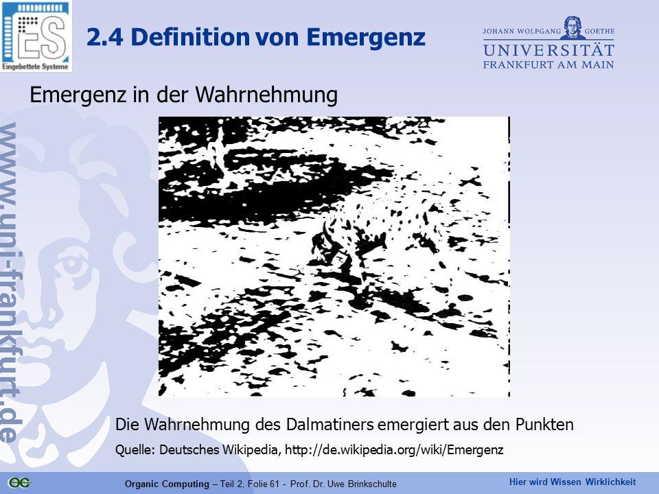 Hier wird Wissen Wirklichkeit Organic Computing – Teil 2, Folie 61 - Prof. Dr. Uwe Brinkschulte Emergenz in der Wahrnehmung 2.4 Definition von Emergen