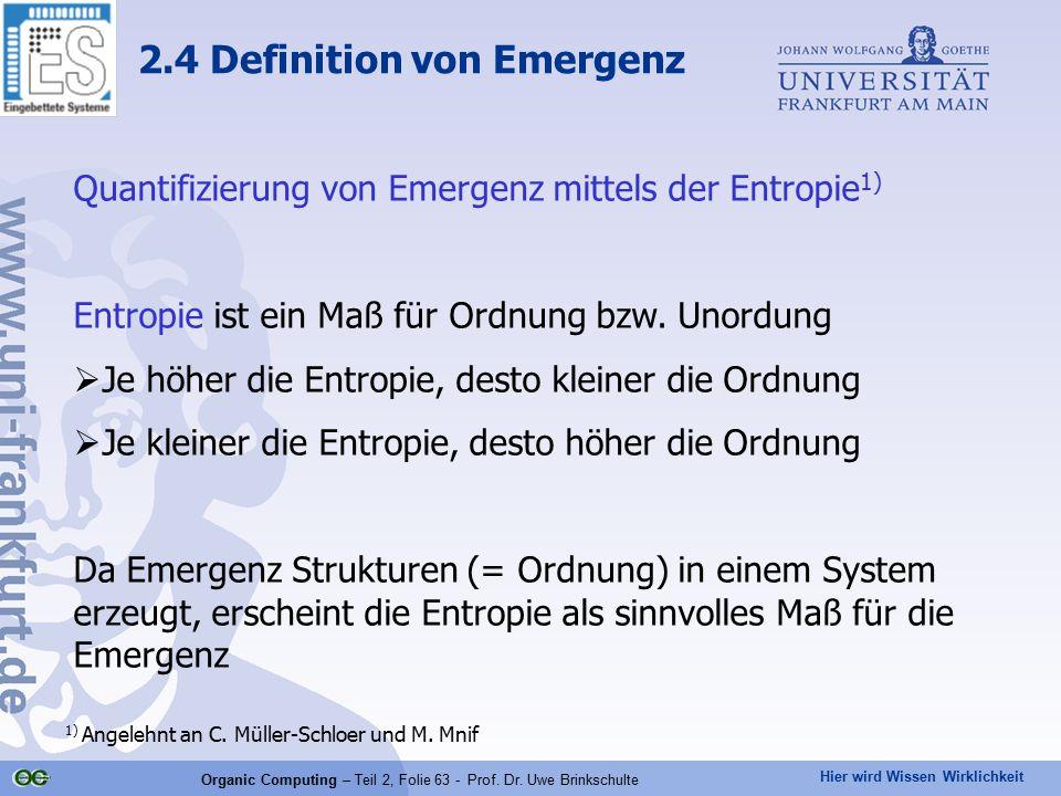 Hier wird Wissen Wirklichkeit Organic Computing – Teil 2, Folie 63 - Prof. Dr. Uwe Brinkschulte Quantifizierung von Emergenz mittels der Entropie 1) E