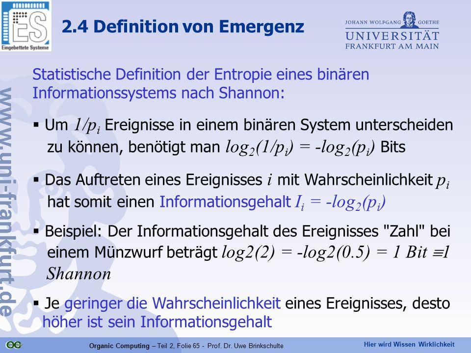 Hier wird Wissen Wirklichkeit Organic Computing – Teil 2, Folie 65 - Prof. Dr. Uwe Brinkschulte Statistische Definition der Entropie eines binären Inf