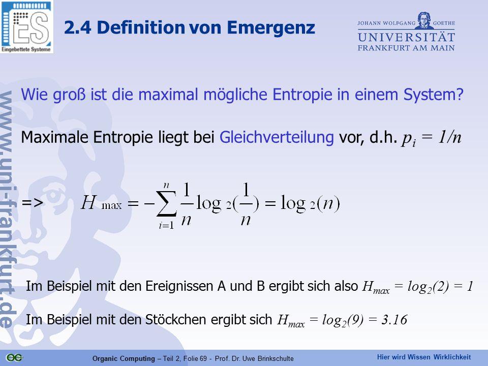 Hier wird Wissen Wirklichkeit Organic Computing – Teil 2, Folie 69 - Prof. Dr. Uwe Brinkschulte Wie groß ist die maximal mögliche Entropie in einem Sy