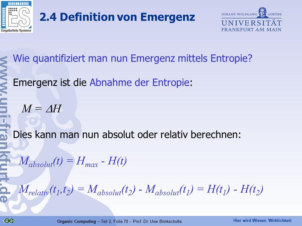 Hier wird Wissen Wirklichkeit Organic Computing – Teil 2, Folie 70 - Prof. Dr. Uwe Brinkschulte Wie quantifiziert man nun Emergenz mittels Entropie? E