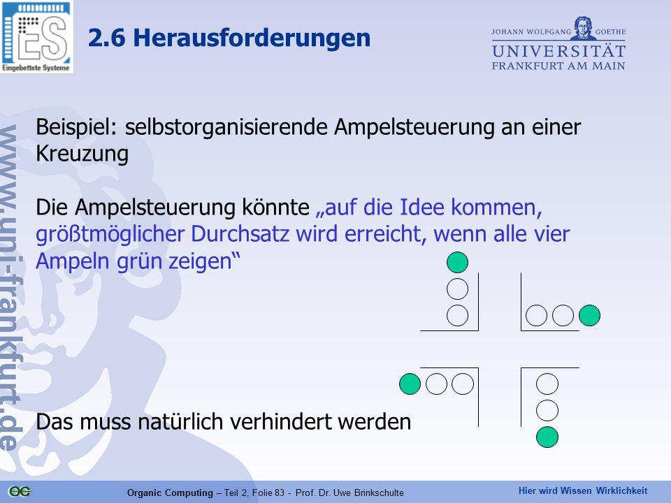 Hier wird Wissen Wirklichkeit Organic Computing – Teil 2, Folie 83 - Prof. Dr. Uwe Brinkschulte Beispiel: selbstorganisierende Ampelsteuerung an einer