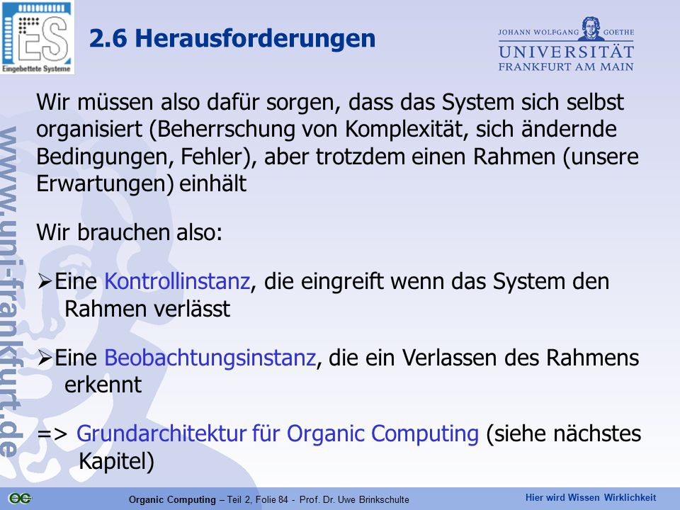 Hier wird Wissen Wirklichkeit Organic Computing – Teil 2, Folie 84 - Prof. Dr. Uwe Brinkschulte Wir müssen also dafür sorgen, dass das System sich sel