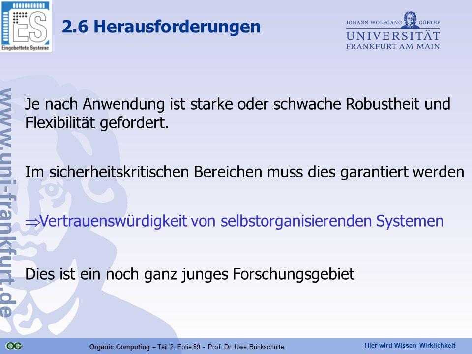 Hier wird Wissen Wirklichkeit Organic Computing – Teil 2, Folie 89 - Prof. Dr. Uwe Brinkschulte Je nach Anwendung ist starke oder schwache Robustheit