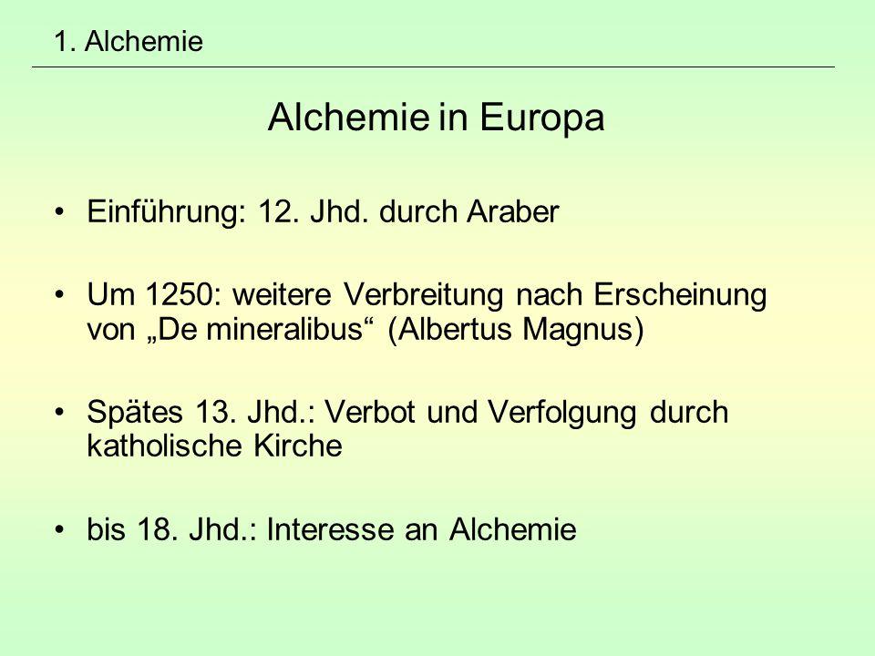 """1. Alchemie Alchemie in Europa Einführung: 12. Jhd. durch Araber Um 1250: weitere Verbreitung nach Erscheinung von """"De mineralibus"""" (Albertus Magnus)"""