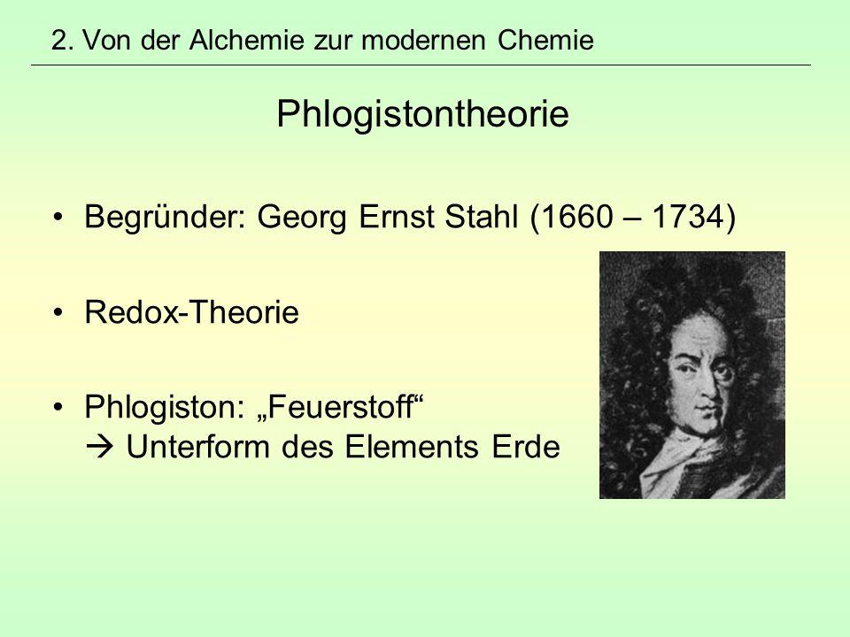 """2. Von der Alchemie zur modernen Chemie Phlogistontheorie Begründer: Georg Ernst Stahl (1660 – 1734) Redox-Theorie Phlogiston: """"Feuerstoff""""  Unterfor"""