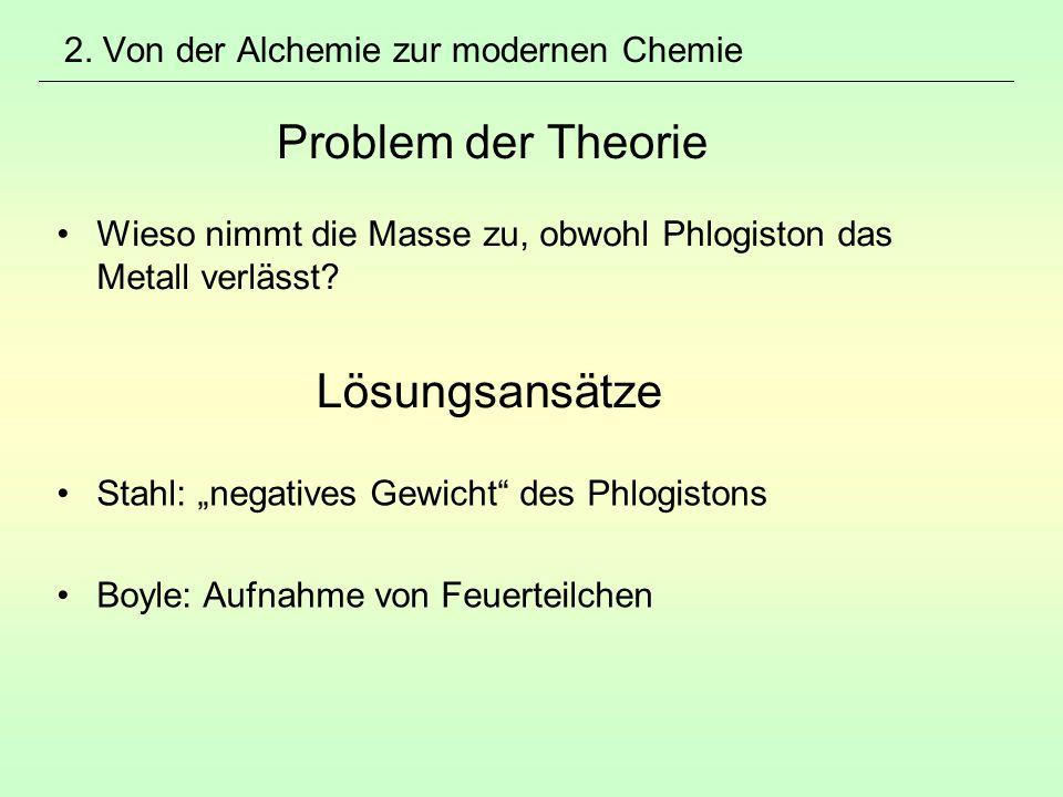 """2. Von der Alchemie zur modernen Chemie Problem der Theorie Wieso nimmt die Masse zu, obwohl Phlogiston das Metall verlässt? Lösungsansätze Stahl: """"ne"""