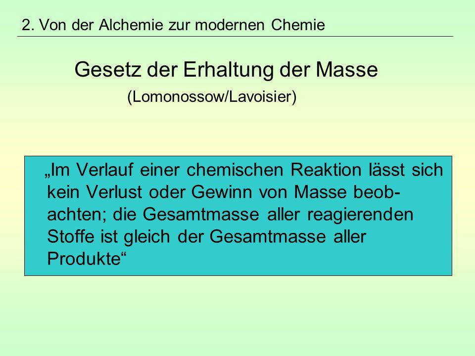 """2. Von der Alchemie zur modernen Chemie Gesetz der Erhaltung der Masse (Lomonossow/Lavoisier) """"Im Verlauf einer chemischen Reaktion lässt sich kein Ve"""