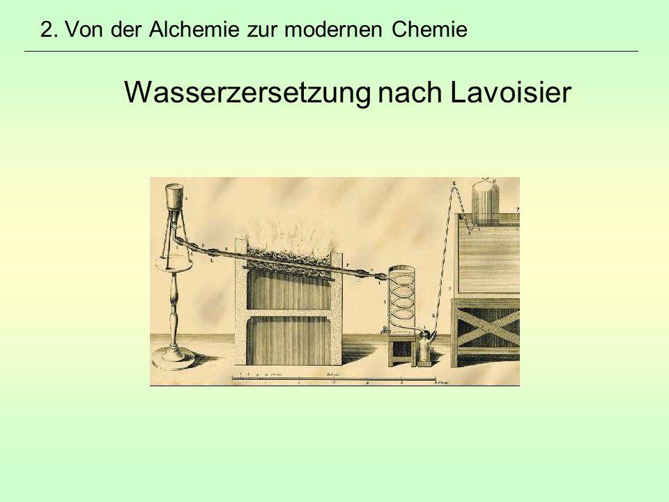 2. Von der Alchemie zur modernen Chemie Wasserzersetzung nach Lavoisier