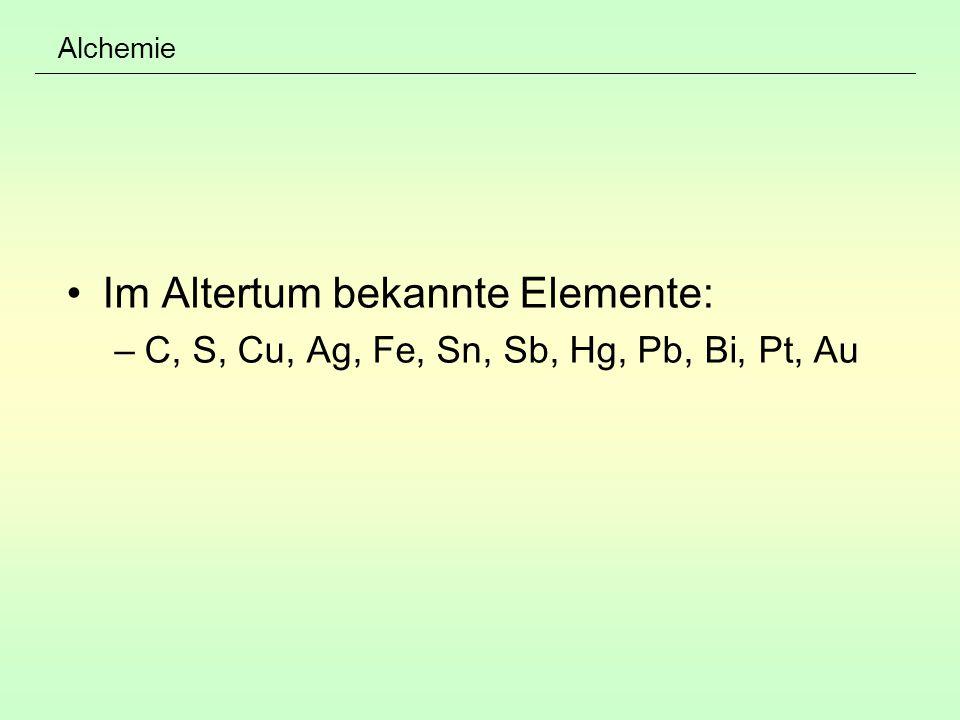 Alchemie Im Altertum bekannte Elemente: –C, S, Cu, Ag, Fe, Sn, Sb, Hg, Pb, Bi, Pt, Au