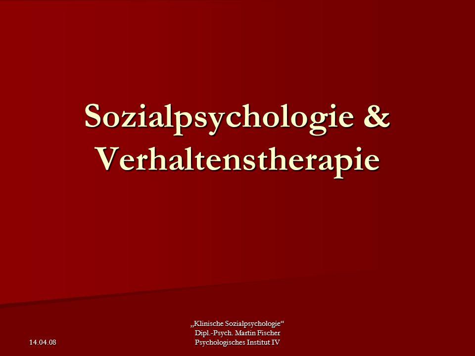 """""""Klinische Sozialpsychologie"""" Dipl.-Psych. Martin Fischer Psychologisches Institut IV Sozialpsychologie & Verhaltenstherapie 14.04.08"""