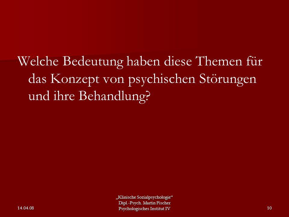 """""""Klinische Sozialpsychologie"""" Dipl.-Psych. Martin Fischer Psychologisches Institut IV 14.04.0810 Welche Bedeutung haben diese Themen für das Konzept v"""