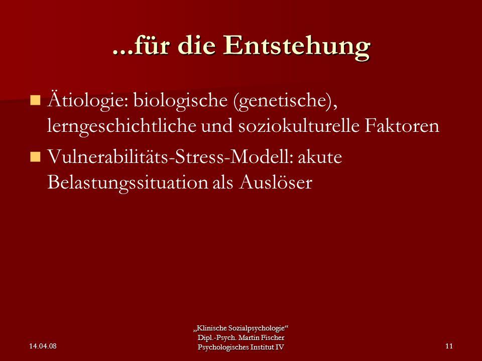 """""""Klinische Sozialpsychologie"""" Dipl.-Psych. Martin Fischer Psychologisches Institut IV 14.04.0811...für die Entstehung Ätiologie: biologische (genetisc"""