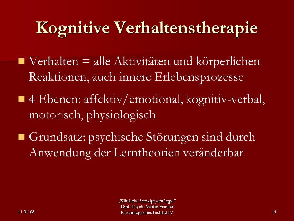 """""""Klinische Sozialpsychologie"""" Dipl.-Psych. Martin Fischer Psychologisches Institut IV 14.04.0814 Kognitive Verhaltenstherapie Verhalten = alle Aktivit"""