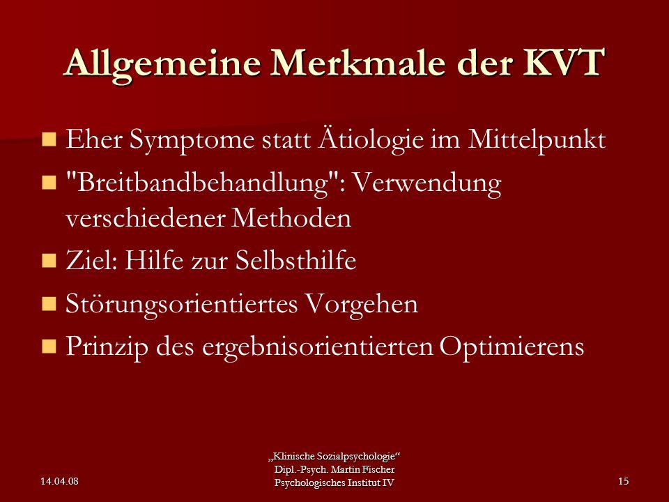 """""""Klinische Sozialpsychologie"""" Dipl.-Psych. Martin Fischer Psychologisches Institut IV 14.04.0815 Allgemeine Merkmale der KVT Eher Symptome statt Ätiol"""