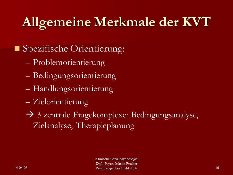 """""""Klinische Sozialpsychologie"""" Dipl.-Psych. Martin Fischer Psychologisches Institut IV 14.04.0816 Allgemeine Merkmale der KVT Spezifische Orientierung:"""