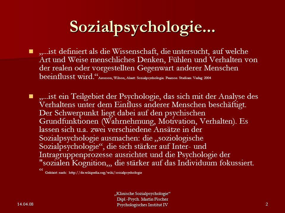 """""""Klinische Sozialpsychologie"""" Dipl.-Psych. Martin Fischer Psychologisches Institut IV 14.04.082 Sozialpsychologie... """"...ist definiert als die Wissens"""