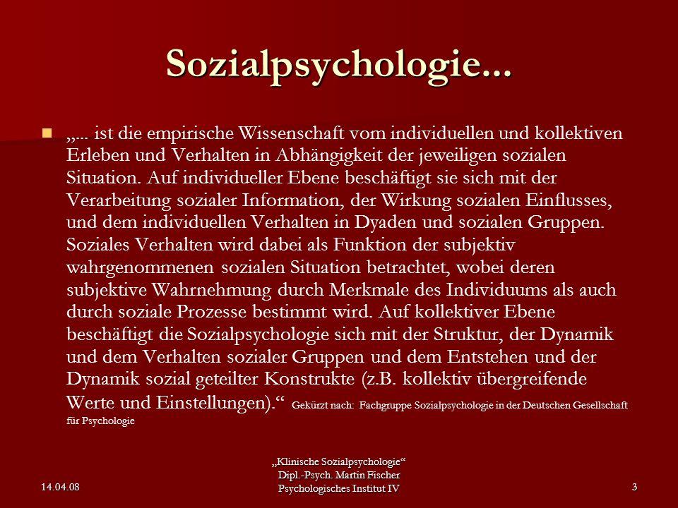 """""""Klinische Sozialpsychologie"""" Dipl.-Psych. Martin Fischer Psychologisches Institut IV 14.04.083 Sozialpsychologie... """"... ist die empirische Wissensch"""